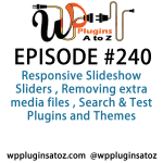 It's Episode 240 and with plugins for Responsive Slideshow Sliders , Removing extra media files , Search & Test Plugins and Themes. It's all coming up on WordPress Plugins A-Z!