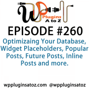 It's Episode 260 and we've got plugins for Optimizaing Your Database, Widget Placeholders, Popular Posts, Future Posts, Inline Posts and more. It's all coming up on WordPress Plugins A-Z!