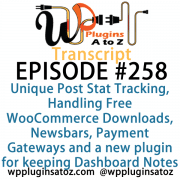 Transcript for Episode 258 and we've got plugins for Unique Post Stat Tracking, Handling Free WooCommerce Downloads, Newsbars, Payment Gateways and a new plugin for keeping Dashboard Notes. It's all coming up on WordPress Plugins A-Z!