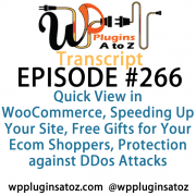 It's Episode 266 and we've got plugins for Quick View in WooCommerce, Speeding Up Your Site, Free Gifts for Your Ecom Shoppers, Protection against DDos Attacks, and Tracking how far down people scroll within Google Analytics.. It's all coming up on WordPress Plugins A-Z!