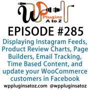 It's Episode 285 and we've got plugins for Displaying Instagram Feeds, Product Review Charts, Page Builders, Email Tracking, Time Based Content, and a new way to update your WooCommerce customers in Facebook. It's all coming up on WordPress Plugins A-Z!