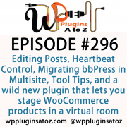 It's Episode 296 and we've got plugins for Editing Posts with One Key, Heartbeat Control, Migrating bbPress in Multisite, Tool Tips, and a wild new plugin that lets you stage WooCommerce products in a virtual room. It's all coming up on WordPress Plugins A-Z!