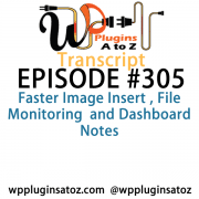 It's Episode 305 and we've got plugins for Faster Image Insert , File Monitoring and Dashboard Notes. It's all coming up on WordPress Plugins A-Z!