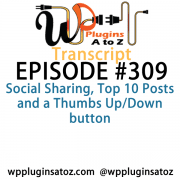It's Episode 309 and we've got plugins for Social Sharing, Top 10 Posts and a Thumbs Up/Down button. It's all coming up on WordPress Plugins A-Z!