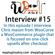 It's Episode 15 of the Interview Show for WP Plugins A to Z. In this episode, I interview Chris Mason from WooCurve a WooCommerce plugin that is focused on one-click upsells after checkout.