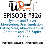 It's Episode 326 and we've got plugins for System and Server Monitoring, User Emulation, Dating Sites, Abandoned Cart Chatbots and CF7-Zapier Integration. It's all coming up on WordPress Plugins A-Z!