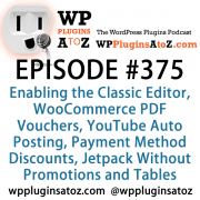 It's Episode 375 and we've got plugins for Enabling the Classic Editor, WooCommerce PDF Vouchers, YouTube Auto Posting, Payment Method Discounts, Jetpack Without Promotions and Tables from CSV. It's all coming up on WordPress Plugins A-Z!