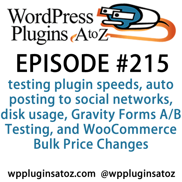It's episode 215 and we've got plugins for testing plugin speeds, auto posting to social networks, disk usage, Gravity Forms A/B Testing, and WooCommerce Bulk Price Changes. It's all coming up on WordPress Plugins A-Z!