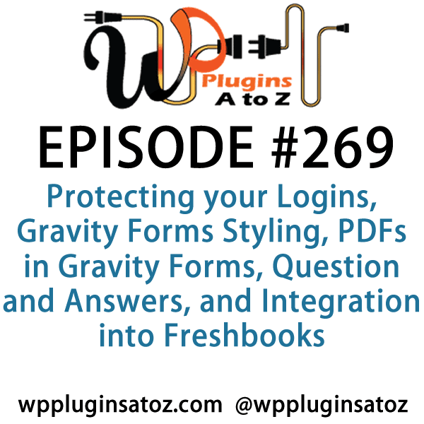 It's Episode 269 and we've got plugins for Protecting your Logins, Gravity Forms Styling, PDFs in Gravity Forms, Question and Answers, and Integration into Freshdesk.. It's all coming up on WordPress Plugins A-Z!