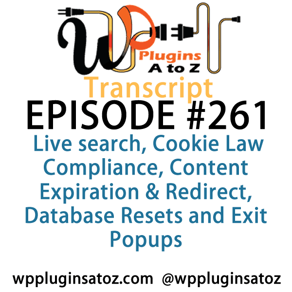 It's Episode 261 and we've got plugins for Live search, Cookie Law Compliance, Content Expiration & Redirect, Database Resets and Exit Popups It's all coming up on WordPress Plugins A-Z!
