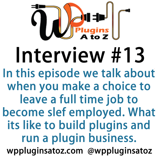 In this episode we talk about when you make a choice to leave a full time job to become slef employed. What its like to build plugins and run a plugin business. We also go into talking about the WordPress API.