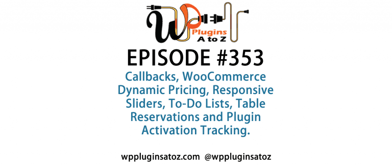 It's Episode 353 and we've got plugins for Callbacks, WooCommerce Dynamic Pricing, Responsive Sliders, To-Do Lists, Table Reservations and Plugin Activation Tracking. Those plugins and listener feedback, all coming up on WordPress Plugins A-Z!It's Episode 353 and we've got plugins for Callbacks, WooCommerce Dynamic Pricing, Responsive Sliders, To-Do Lists, Table Reservations and Plugin Activation Tracking. Those plugins and listener feedback, all coming up on WordPress Plugins A-Z!