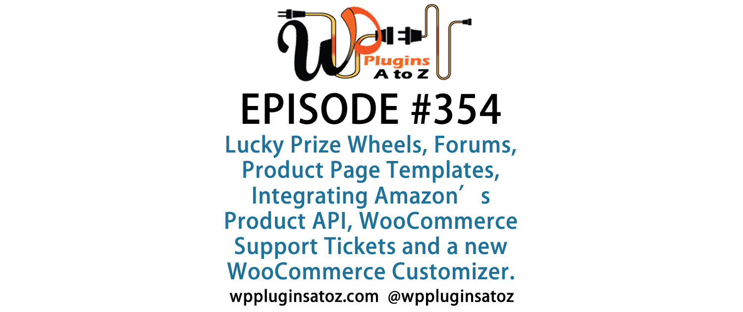 It's Episode 354 and we've got plugins for Lucky Prize Wheels, Forums, Product Page Templates, Integrating Amazon's Product API, WooCommerce Support Tickets and a new WooCommerce Customizer. It's all coming up on WordPress Plugins A-Z!