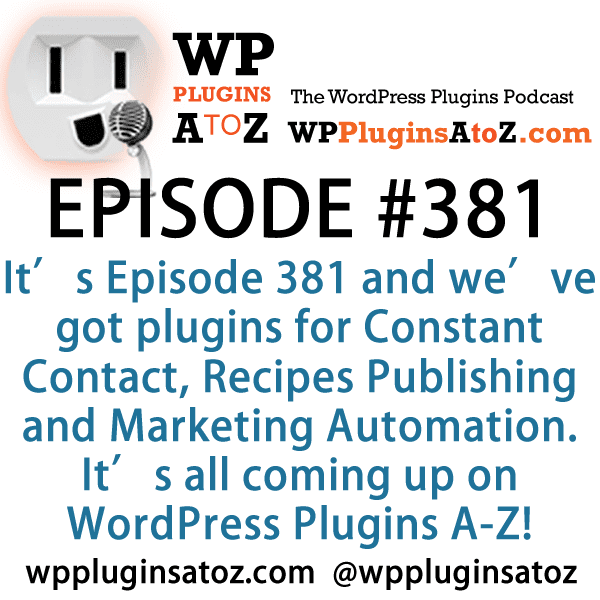WordPress Plugins A to Z Episode 381 Constant Contact, Recipes Publishing