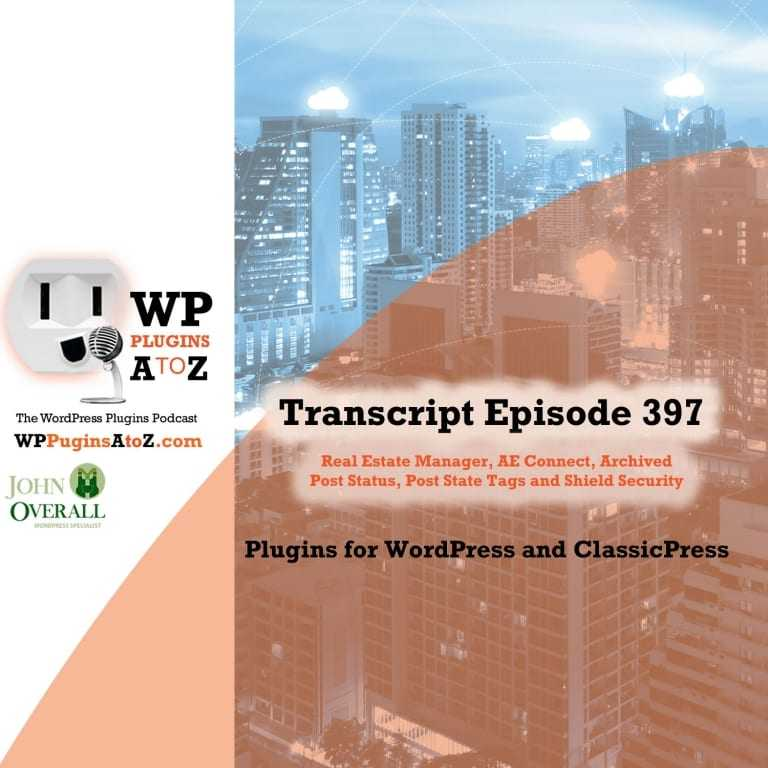 Transcript of Episode 397 with plugins for Property Management, Social Connections, Archiving Posts, State of Posts, and Shield Security