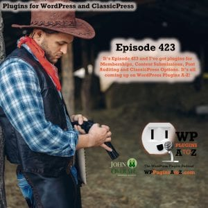It's Episode 423 and I've got plugins for Memberships, Content Submissions, Post Auditing and ClassicPress Options. It's all coming up on WordPress Plugins A-Z!