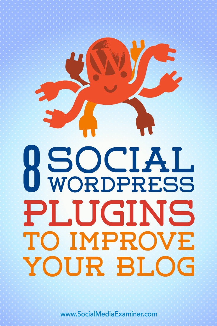 https://www.socialmediaexaminer.com/8-social-wordpress-plugins-to-improve-your-blog/