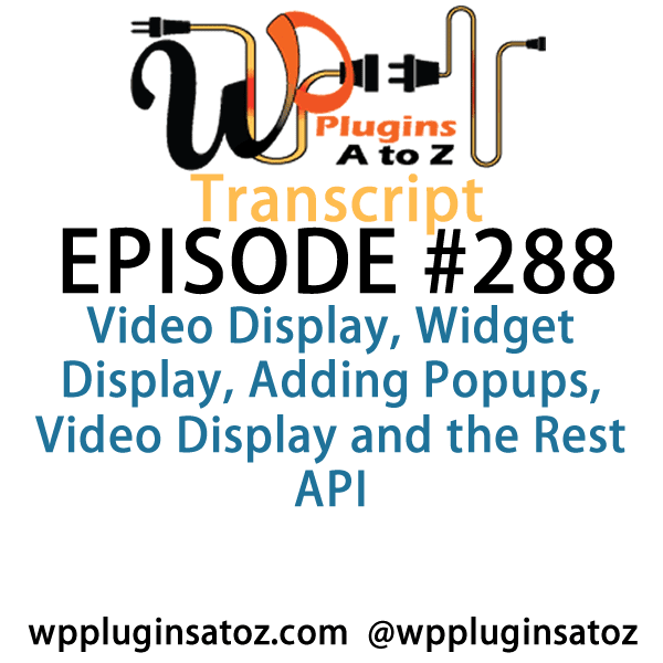 It's Episode 288 and we've got plugins for Video Display, Widget Display, Adding Popups, Video Display and the Rest API. It's all coming up on WordPress Plugins A-Z!
