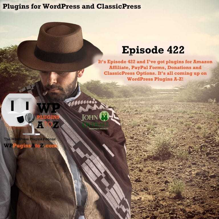 It's Episode 422 and I've got plugins for Amazon Affiliate, PayPal Forms, Donations and ClassicPress Options. It's all coming up on WordPress Plugins A-Z!