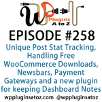 It's Episode 258 and we've got plugins for Unique Post Stat Tracking, Handling Free WooCommerce Downloads, Newsbars, Payment Gateways and a new plugin for keeping Dashboard Notes. It's all coming up on WordPress Plugins A-Z!