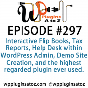 It's Episode 297 and we've got plugins for Interactive Flip Books, Tax Reports, Help Desk within WordPress Admin, Demo Site Creation, and the highest regarded plugin I've ever used. It's all coming up on WordPress Plugins A-Z!