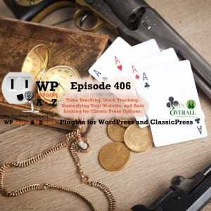 """a wild west poker scene with text reading """"It's Episode 406 and I've got plugins for Time Tracking, Stock Tracking, Gamifying Your Website, and Auto Linking for Classic Press Options. It's all coming up on WordPress Plugins A-Z!"""""""